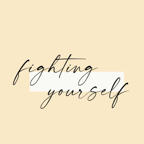 fighting yourself